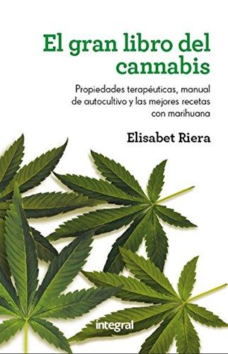 El gran libro del cannabis: Propiedades terapéuticas, manual de autocultivo y las mejores recetas con marihuana (OTROS INTEGRAL)
