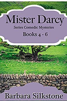 Mister Darcy Series Comedic Mysteries ~ Books 4-6 (Mister Darcy Series Comedic Mysteries ~ Box Sets Book 2) by [Barbara Silkstone, A Lady]
