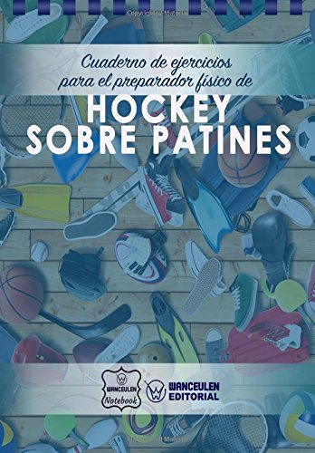 Cuaderno de Ejercicios para el Preparador Físico de Hockey sobre Patines 🔥