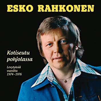 Kotiseutu Pohjolassa - Levytyksiä Vuosilta 1974-1976