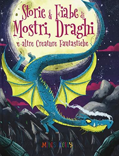Storie & fiabe di mostri, draghi e altre creature fantastiche