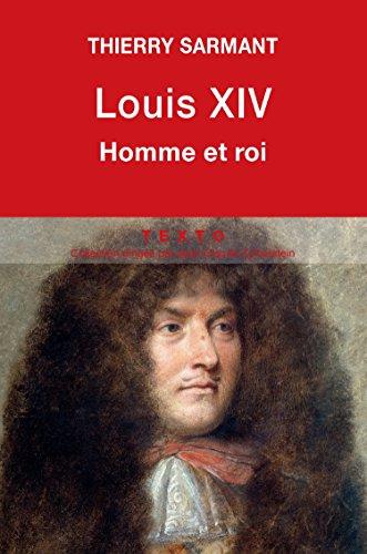 Louis XIV : homme et roi (Biographie)