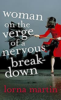 Lorna Martin - Woman On The Verge Of A Nervous Breakdown
