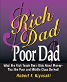 Rich Dad, Poor Dad - What the Rich Teach Their Kids About Money--That the Poor and the Middle Class Do Not! - Running Press - 07/04/2009