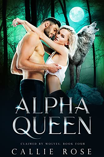 Alpha Queen: A Reverse Harem Shifter Romance (Claimed by Wolves Book 4)