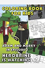 Coloring Book for Kids Adam and Marky in Episode 1 Herobrine is Watching: Color Me Thrilling Storybook for Girls and Boys with Zombies, Drawing ... Marky Coloring and Activity Books for Kids) Paperback