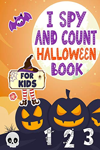 I Spy And Count Halloween Book for Kids Ages 2-5: A Fun Activity Learn the Alphabet from A to Z Guessing and Counting Game For Preschooler & Toddler Best Halloween Gift For Kids (English Edition)