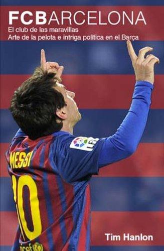 FC Barcelona: El club de las maravillas. Arte de la pelota e...