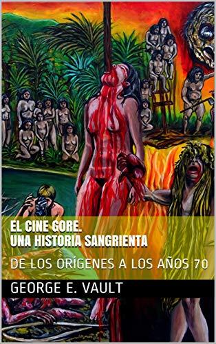 EL CINE GORE. UNA HISTORIA SANGRIENTA: DE LOS ORÍGENES A LOS AÑOS 70 (Spanish Edition)
