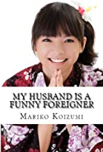 My Husband Is A Funny Foreigner (Part 1) (Japanese International Marriage Series) (English Edition)