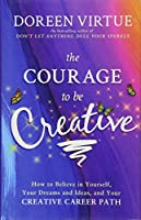 The Courage to Be Creative: How to Believe in Yourself, Your Dreams and Ideas, and Your Creative Career Path