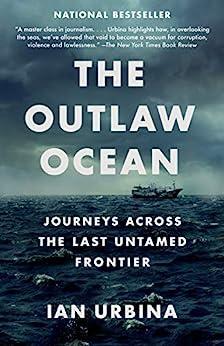 The Outlaw Ocean: Journeys Across the Last Untamed Frontier by [Ian Urbina]
