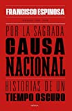 Por la sagrada causa nacional: Historias de un tiempo oscuro. Badajoz, 1936-1939