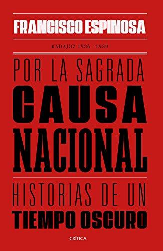 Por la sagrada causa nacional: Historias de un tiempo oscuro. Badajoz, 1936-1939 (Contrastes)
