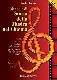 Manuale di storia della musica nel cinema. Storia, teoria, estetica della musica per il cinema, la televisione e il video. Nuova ediz.