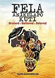Fela Anikulapo Kuti: Bruised. Battered. Beloved