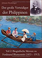 Der grosse Verteidiger der Philippinen: Teil 2: Biografische Skizzen zu Ferdinand Blumentritt