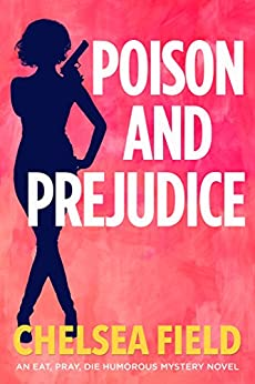 Poison and Prejudice (An Eat, Pray, Die Humorous Mystery Book 4) by [Chelsea Field]