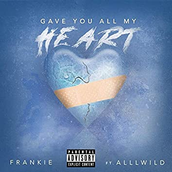 Gave you all my heart (feat. Alllwild)