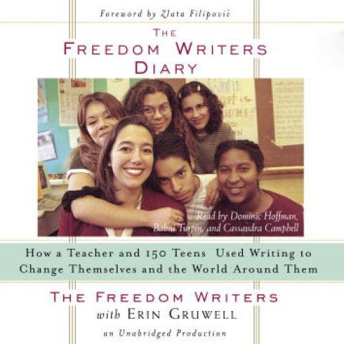 The Freedom Writers Diary: How a Teacher and 150 Teens Used Writing to Change Themselves and the Wor
