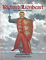 Richard Lionheart: The Crusader King (Heroes and Warriors) 1853140074 Book Cover