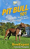 Pit Bull 101: How to Get, Raise, Train, Love, and Take Care of Pit Bulls