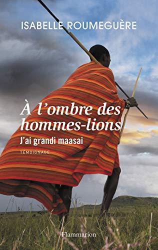 A l'ombre des hommes-lions : J'ai grandi maasai