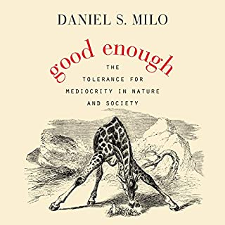 Good Enough     The Tolerance for Mediocrity in Nature and Society              Written by:                                                                                                                                 Daniel S. Milo                               Narrated by:                                                                                                                                 Qarie Marshall                      Length: 8 hrs and 16 mins     Not rated yet     Overall 0.0