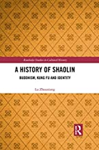 A History of Shaolin: Buddhism, Kung Fu and Identity (Routledge Studies in Cultural History Book 70)