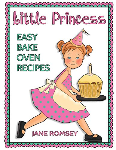 Little Princess Easy Bake Oven Recipes: 64 Easy Bake Oven Recipes for Girls