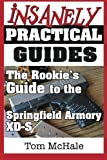 The Rookie's Guide to the Springfield Armory XD-S: What you need to know to buy, shoot and care for a...