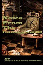 Notes from the Underground by FYODOR DOSTOYEVSKY (Full Annotated): Notes from the Underground a Novel (Volume 1)