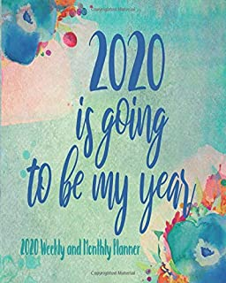 2020 Is Going To Be My Year: Weekly & Monthly Planner With Inspirational Quotes, Daily To-Do Lists, Notes And Habit Tracker