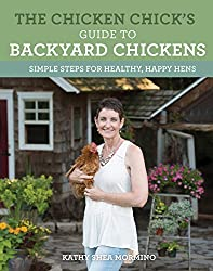 The Chicken Chicks Guide to Backyard Chickens by Kathy Shea Morano (Homesteading Books)