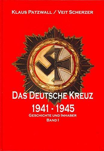 Das Deutsche Kreuz 1941-1945: Band I: Geschichte und Inhaber