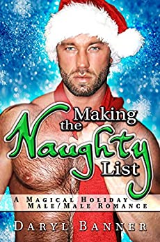 Making The Naughty List: A Magical Holiday Male/Male Romance by [Daryl Banner, Eric Battershell]