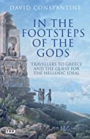 In the Footsteps of the Gods: Travellers to Greece and the Quest for the Hellenic Ideal (Tauris Parke Paperbacks)