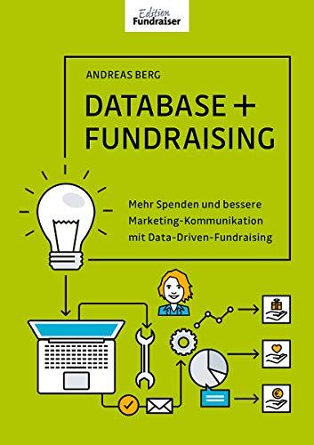 DATABASE + FUNDRAISING: Mehr Spenden und bessere Marketing-Kommunikation mit Data-Driven-Fundraising