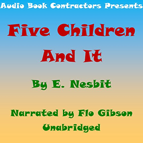 Five Children and It                   By:                                                                                                                                 E. Nesbit                               Narrated by:                                                                                                                                 Flo Gibson                      Length: 5 hrs and 10 mins     Not rated yet     Overall 0.0