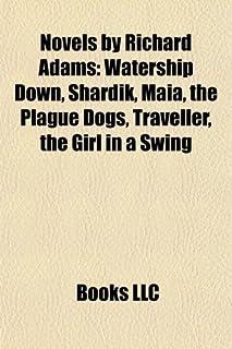 Novels by Richard Adams (Book Guide): Watership Down, Bunnies & Burrows, List of Watership Down characters, Shardik, Maia,...