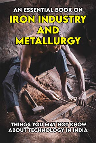An Essential Book On Iron Industry And Metallurgy: Things You May Not Know About Technology In India: Introduction To Physical Metallurgy