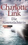 Die Rosenzüchterin: Kriminalroman - Charlotte Link