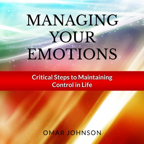 Managing Your Emotions     Critical Steps to Maintaining Control In Life              By:                                                                                                                                 Omar Johnson                               Narrated by:                                                                                                                                 Larry Anderson                      Length: 1 hr and 1 min     19 ratings     Overall 3.9