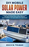 DIY Mobile Solar Power Made Easy: A Step By Step Beginner's Guide Using 12 Volt Off Grid System Installation Designs. (Do It Yourself On Cars, Boats, RV's And Vans!)