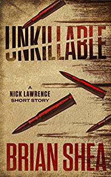 Unkillable: A Nick Lawrence Short Story by [Brian Shea]