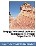 Freytag, T: Freytag's Technique of the Drama: An Exposition: An Exposition of Dramatic Composition and Art