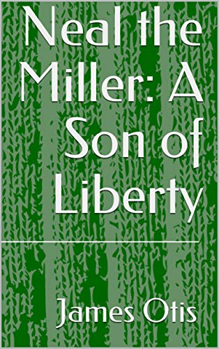 Neal the Miller: A Son of Liberty (English Edition)