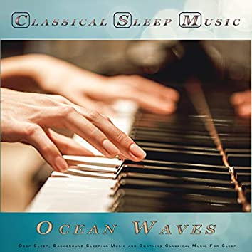Classical Sleep Music: Classical New Age Piano Music and Ocean Waves For Deep Sleep, Background Sleeping Music and Soothing Classical Music For Sleep