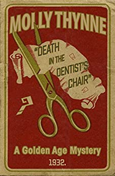 Death in the Dentist's Chair: A Golden Age Mystery by [Molly Thynne]