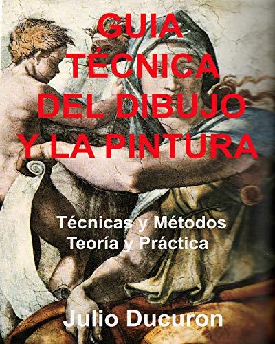 GUÍA TÉCNICA DEL DIBUJO Y LA PINTURA : Técnicas y Métodos. Teoría y Práctica.
